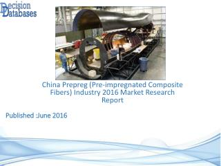 Prepreg (Pre-impregnated Composite Fibers) Market Research Report: China Analysis 2016-2021