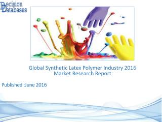 Synthetic Latex Polymer Market Research Report 2016-2021