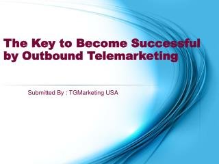 The Key to Become Successful by Outbound Telemarketing
