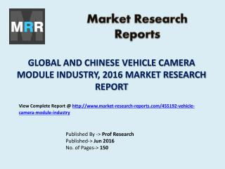 Vehicle Camera Module Market Company Profile, Product Specifications, Capacity Insights and 2021 Forecasts