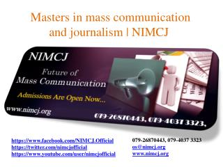 Masters in mass communication and journalism from NIMCJ