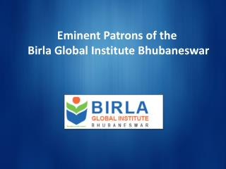 Eminent Patrons of the Birla Global Institute Bhubaneswar