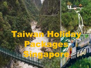 Taiwan Holiday Packages Singapore
