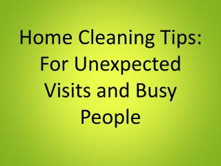 Home Cleaning Tips: For Unexpected Visits and Busy People