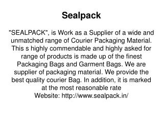 Sealpack - Manufacturers, Suppliers & Exporters of Tamper Proof & Courier Bags, Courier Parcel Bag,Bubble Bags and Envel