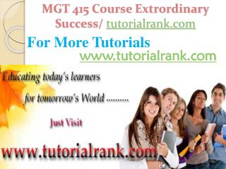 MGT 415 Course Extrordinary Success/ tutorialrank.com
