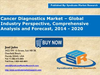 Cancer Diagnostics Market � Global Industry Perspective, Comprehensive Analysis and Forecast, 2014 - 2020
