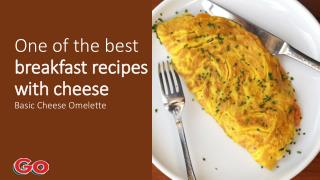 One of the best breakfast recipes with cheese basic cheese omelette