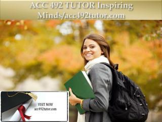 ACC 492 TUTOR Inspiring Minds/acc492tutor.com