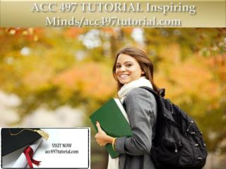 ACC 497 TUTORIAL Inspiring Minds/acc497tutorial.com