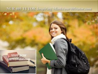NUR 405 TUTOR Inspiring Minds/nur405tutor.com