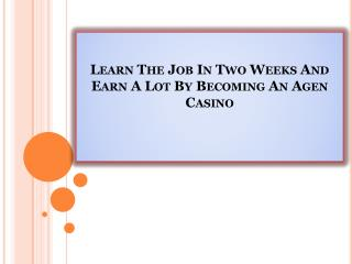 Learn The Job In Two Weeks And Earn A Lot By Becoming An Agen Casino