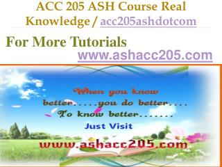 ACC 205 ASH Course Real Tradition,Real Success / acc205ashdotcom.