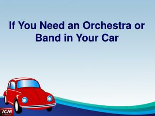 If You Need an Orchestra or Band in Your Car