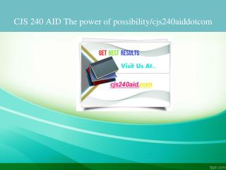 CJS 240 AID The power of possibility/cjs240aiddotcom