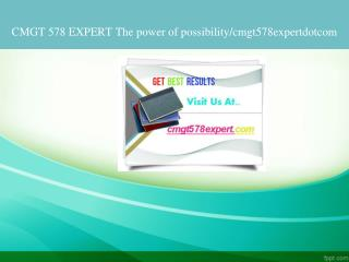 CMGT 578 EXPERT The power of possibility/cmgt578expertdotcom