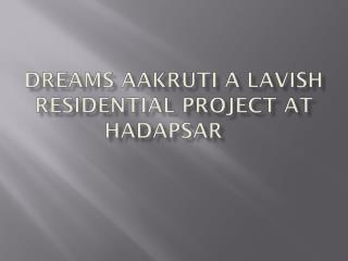 Lavish Apartments in Dreams Aakruti in Hadapsar