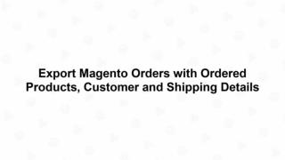 How to export magento orders with ordered products, customer and shipping details