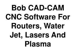 BobCAD-CAM CNC Software For Routers, WaterJet, Lasers And Plasma
