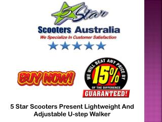 5 Star Scooters Present Lightweight And Adjustable U-step Walker