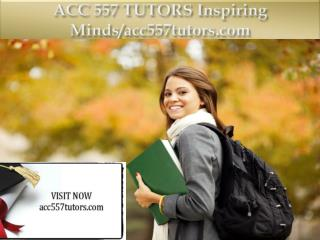 ACC 557 TUTORS Inspiring Minds/acc557tutors.com
