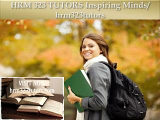 HRM 323 TUTORS Inspiring Minds/ hrm323tutors