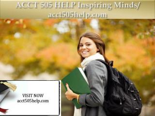 ACCT 505 HELP Inspiring Minds/ acct505help.com