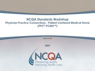 NCQA Standards Workshop Physician Practice Connections - Patient-Centered Medical Home  PPC -PCMH
