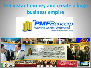 Get instant money and create a huge business empire