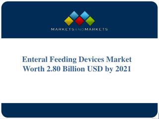 Enteral Feeding Devices Market Worth 2.80 Billion USD by 2021