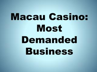 Macau Casino: Most Demanded Business