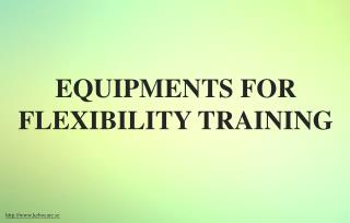 Various equipments to use to increase flexibility