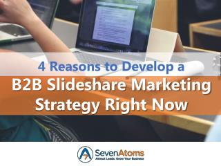 4 Reasons to Develop a B2B Slideshare Marketing Strategy Right Now