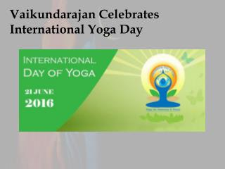 Vaikundarajan Celebrates International Yoga Day