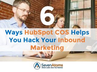 6 Ways HubSpot COS Helps You Hack Your Inbound Marketing