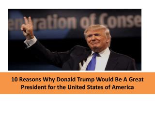 10 reasons why donald trump would be a great president for the united states of america