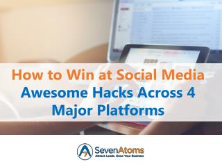 How to Win at Social Media: Awesome Hacks Across 4 Major Platforms