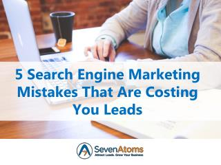 5 Search Engine Marketing Mistakes That Are Costing You Leads