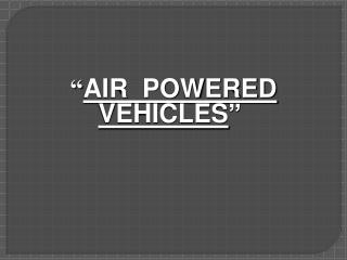 AIR  POWERED VEHICLES