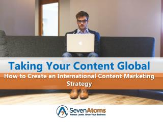 Taking Your Content Global: How to Create an International Content Marketing Strategy