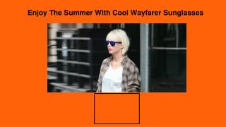 Enjoy the summer with cool wayfarer sunglasses