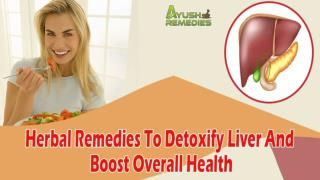 Herbal Remedies To Detoxify Liver And Boost Overall Health Safely