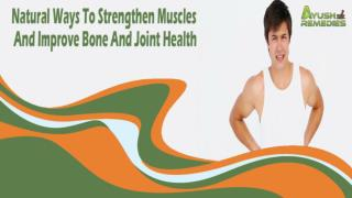 Natural Ways To Strengthen Muscles And Improve Bone And Joint Health