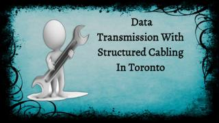 Data Transmission With Structured Cabling In Toronto