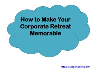 How to Make Your Corporate Retreat Memorable