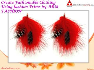 Create fashionable clothing using fashion trims by abm fashion