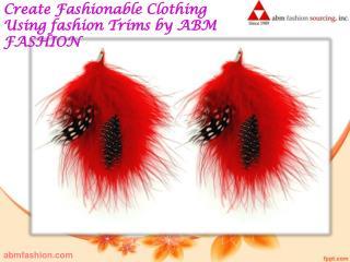 Create fashionable clothing using fashion trims by abm fashion