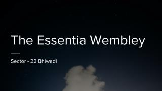 The Essentia Wembley Homes In Sector 22 - Bhiwadi