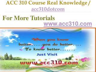 ACC 310 Course Real Tradition,Real Success / acc310dotcom