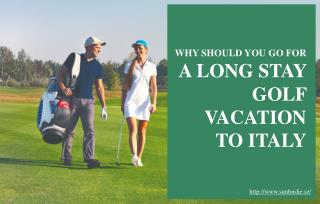 Why You Should Take a Long Stay Golf Vacation to Italy